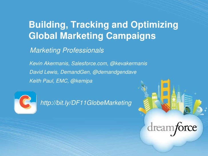 Building, Tracking and OptimizingGlobal Marketing CampaignsMarketing ProfessionalsKevin Akermanis, Salesforce.com, @kevake...