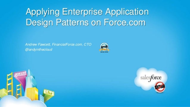 Applying Enterprise ApplicationDesign Patterns on Force.comAndrew Fawcett, FinancialForce.com, CTO@andyinthecloud