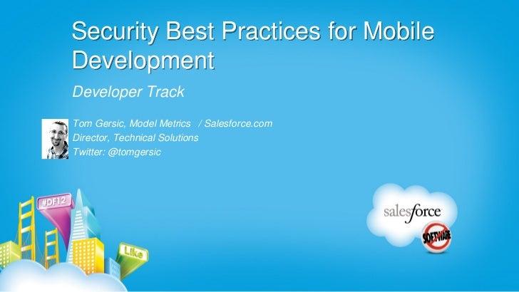 Security Best Practices for MobileDevelopmentDeveloper TrackTom Gersic, Model Metrics / Salesforce.comDirector, Technical ...