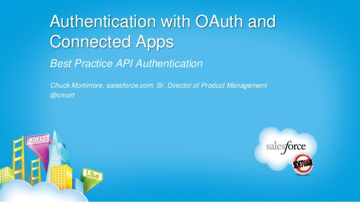 Authentication with OAuth andConnected AppsBest Practice API AuthenticationChuck Mortimore, salesforce.com, Sr. Director o...