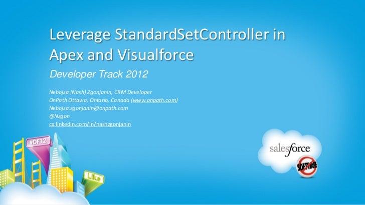 Leverage StandardSetController inApex and VisualforceDeveloper Track 2012Nebojsa (Nash) Zgonjanin, CRM DeveloperOnPath Ott...