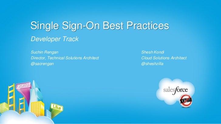 Single Sign-On Best PracticesDeveloper TrackSuchin Rengan                             Shesh KondiDirector, Technical Solut...