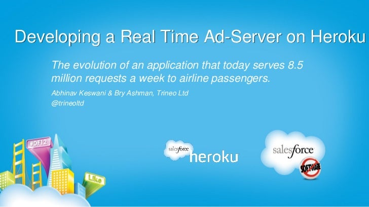 Developing a Real Time Ad-Server on Heroku    The evolution of an application that today serves 8.5    million requests a ...
