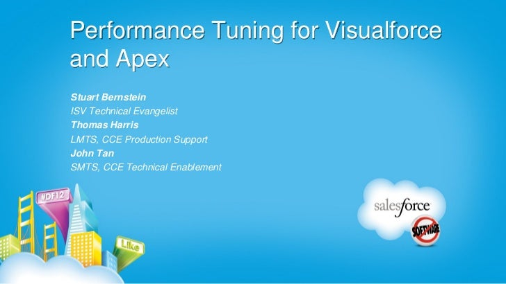 Performance Tuning for Visualforceand ApexStuart BernsteinISV Technical EvangelistThomas HarrisLMTS, CCE Production Suppor...