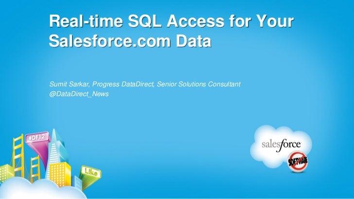 Real-time SQL Access for YourSalesforce.com DataSumit Sarkar, Progress DataDirect, Senior Solutions Consultant@DataDirect_...