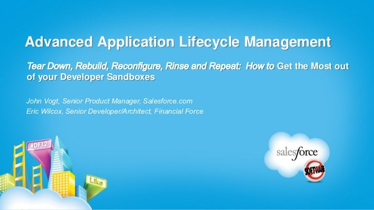 Advanced Application Lifecycle ManagementTear Down, Rebuild, Reconfigure, Rinse and Repeat: How to Get the Most outof your...