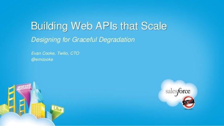 Building Web APIs that ScaleDesigning for Graceful DegradationEvan Cooke, Twilio, CTO@emcooke