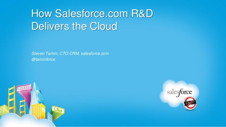How Salesforce.com R&DDelivers the CloudSteven Tamm, CTO CRM, salesforce.com@tammforce