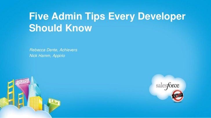 Five Admin Tips Every DeveloperShould KnowRebecca Dente, AchieversNick Hamm, Appirio
