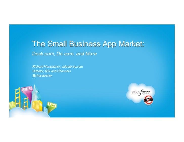 The Small Business App Market:Desk.com, Do.com, and MoreRichard Hasslacher, salesforce.comDirector, ISV and Channels@rhass...
