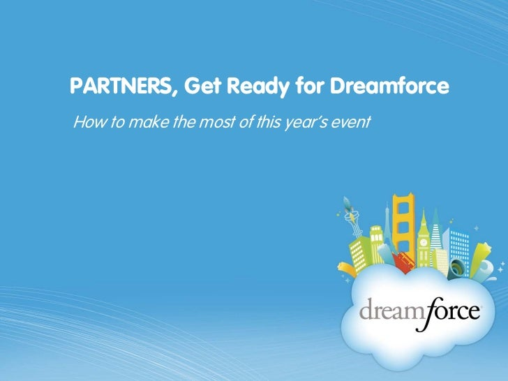 PARTNERS, Get Ready for DreamforceHow to make the most of this year's event