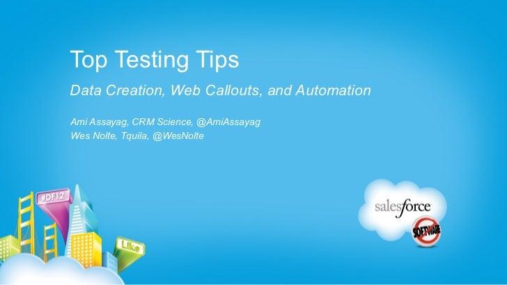 Top Testing TipsData Creation, Web Callouts, and AutomationAmi Assayag, CRM Science, @AmiAssayagWes Nolte, Tquila, @WesNolte