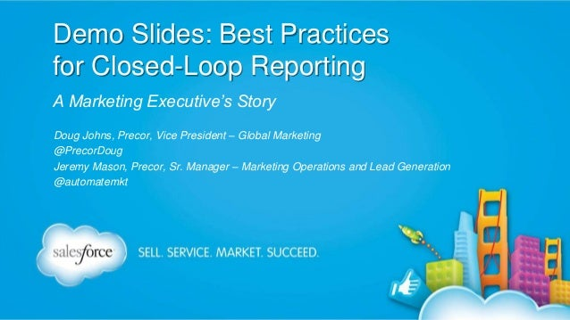 Demo Slides: Best Practices for Closed-Loop Reporting A Marketing Executive's Story Doug Johns, Precor, Vice President – G...