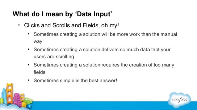 How do we stay simple with our 'Data Output'? • Understand how the data will be used • What is the expected result of the ...