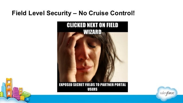 Field Level Security – Wizard Redux • Thankfully this button exists: • Which gives us this: