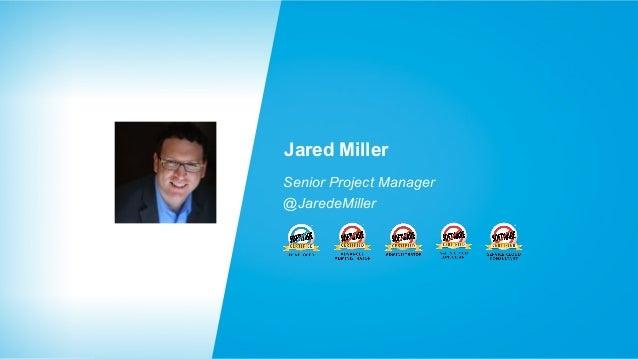 Jared Miller Senior Project Manager @JaredeMiller