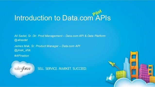 lot Pi  Introduction to Data.com APIs Ali Sadat, Sr. Dir. Prod Management – Data.com API & Data Platform @alisadat James M...