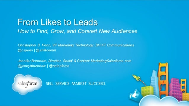 From Likes to Leads How to Find, Grow, and Convert New Audiences Christopher S. Penn, VP Marketing Technology, SHIFT Commu...