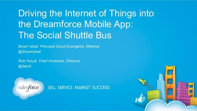 Driving the Internet of Things into the Dreamforce Mobile App: The Social Shuttle Bus Bryan Isbell, Principal Cloud Evange...