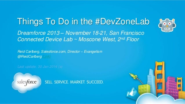 Things To Do in the #DevZoneLab Dreamforce 2013 – November 18-21, San Francisco Connected Device Lab ~ Moscone West, 2nd F...