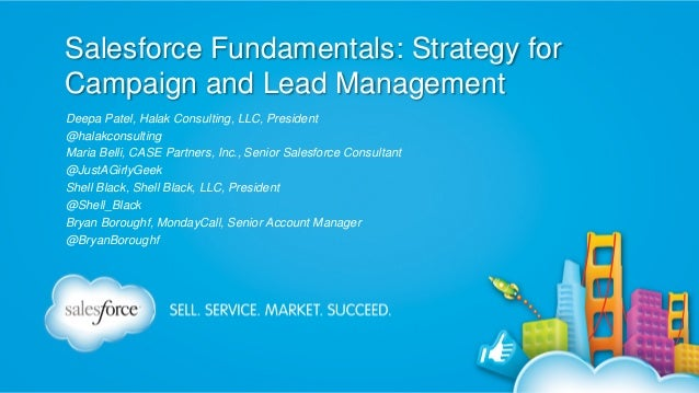 Salesforce Fundamentals: Strategy for Campaign and Lead Management Deepa Patel, Halak Consulting, LLC, President @halakcon...