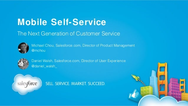 Mobile Self-Service The Next Generation of Customer Service Michael Chou, Salesforce.com, Director of Product Management @...