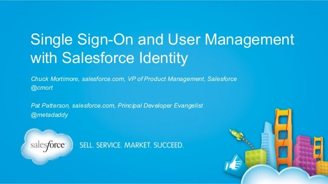 Single Sign-On and User Management with Salesforce Identity Chuck Mortimore, salesforce.com, VP of Product Management, Sal...