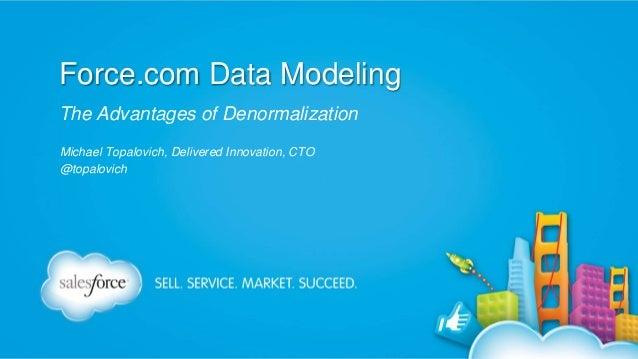 Force.com Data Modeling The Advantages of Denormalization Michael Topalovich, Delivered Innovation, CTO @topalovich