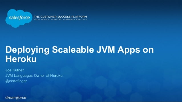 Deploying Scaleable JVM Apps on  Heroku  Joe Kutner  JVM Languages Owner at Heroku  @codefinger