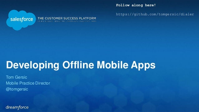 Developing Offline Mobile Apps  Tom Gersic  Mobile Practice Director  @tomgersic  Follow along here!  https://github.com/t...