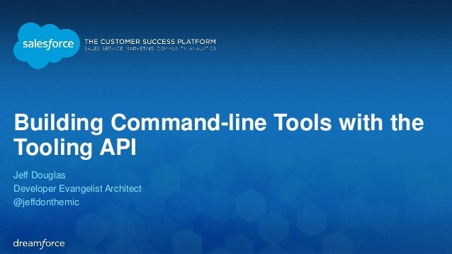 Building Command-line Tools with the  Tooling API  Jeff Douglas  Developer Evangelist Architect  @jeffdonthemic