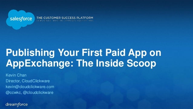 Publishing Your First Paid App on  AppExchange: The Inside Scoop  Kevin Chan  Director, CloudClickware  kevin@cloudclickwa...