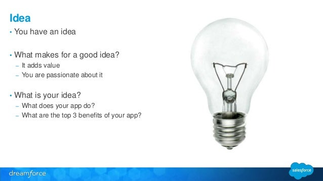 Idea  • You have an idea  • What makes for a good idea?  – It adds value  – You are passionate about it  • What is your id...