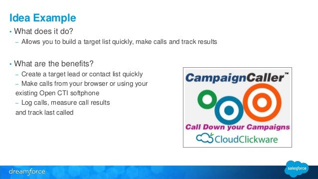 Idea Example  • What does it do?  – Allows you to build a target list quickly, make calls and track results  • What are th...