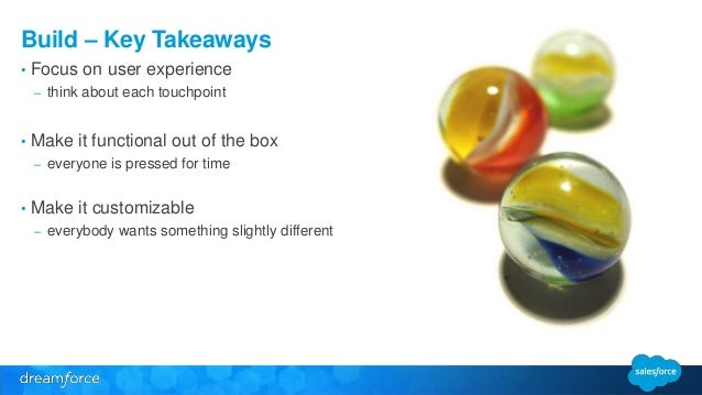 Build – Key Takeaways  • Focus on user experience  – think about each touchpoint  • Make it functional out of the box  – e...