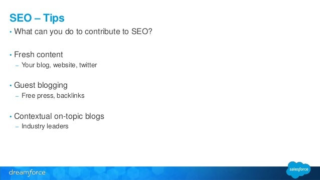 SEO – Tips  • What can you do to contribute to SEO?  • Fresh content  – Your blog, website, twitter  • Guest blogging  – F...