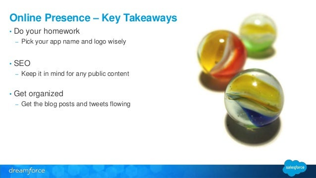 Online Presence – Key Takeaways  • Do your homework  – Pick your app name and logo wisely  • SEO  – Keep it in mind for an...