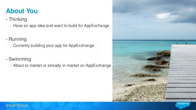 About You  • Thinking  – Have an app idea and want to build for AppExchange  • Running  – Currently building your app for ...