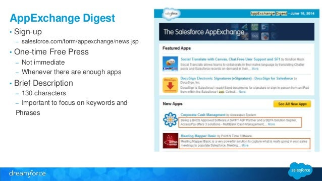 AppExchange Digest  • Sign-up  – salesforce.com/form/appexchange/news.jsp  • One-time Free Press  – Not immediate  – Whene...