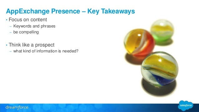 AppExchange Presence – Key Takeaways  • Focus on content  – Keywords and phrases  – be compelling  • Think like a prospect...