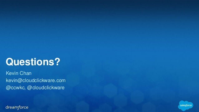 Questions?  Kevin Chan  kevin@cloudclickware.com  @ccwkc, @cloudclickware