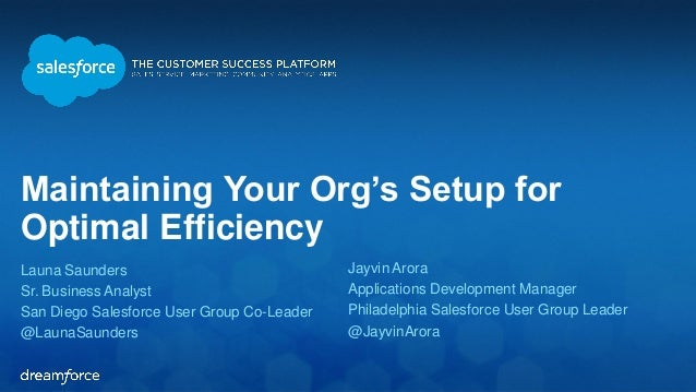 Maintaining Your Org's Setup for Optimal Efficiency  Launa Saunders  Sr. Business Analyst  San Diego Salesforce User Group...