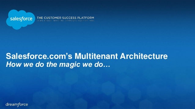 Salesforce.com's Multitenant Architecture  How we do the magic we do…
