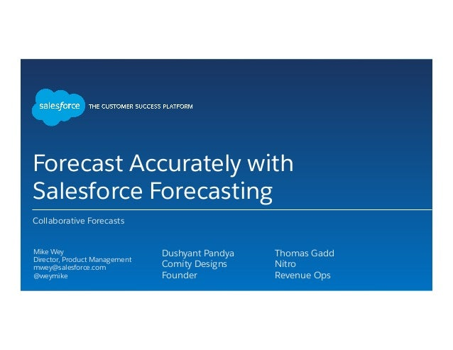 Forecast Accurately with Salesforce Forecasting Collaborative Forecasts Mike Wey Director, Product Management mwey@s...