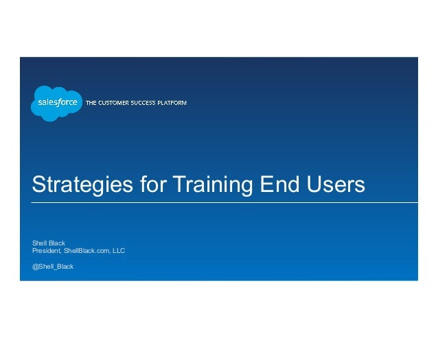 Strategies for Training End Users ​ Shell Black ​ President, ShellBlack.com, LLC ​  ​ @Shell_Black ​