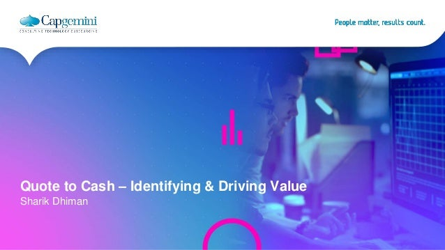 Copyright © Capgemini 2016. All Rights Reserved Capgemini at Dreamforce 2016 Quote to Cash – Identifying & Driving Value S...