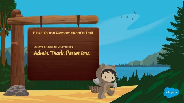 Admin Track Presenters Insights & Advice for Dreamforce '17 Blaze Your #AwesomeAdmin Trail