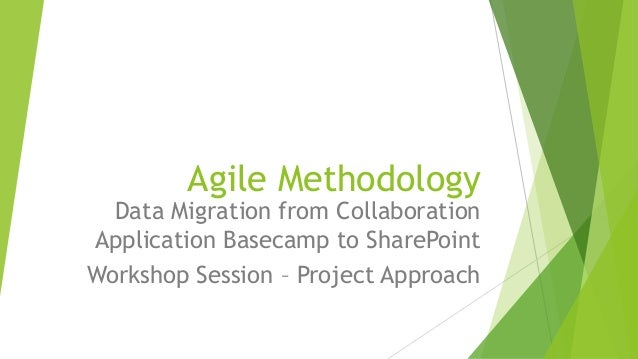 Agile Methodology Data Migration from Collaboration Application Basecamp to SharePoint Workshop Session – Project Approach