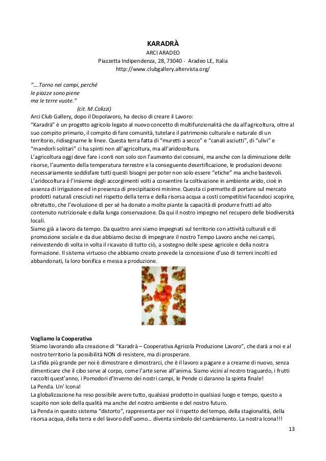 "13 KARADRÀ ARCI ARADEO Piazzetta Indipendenza, 28, 73040 - Aradeo LE, Italia http://www.clubgallery.altervista.org/ ""….Tor..."