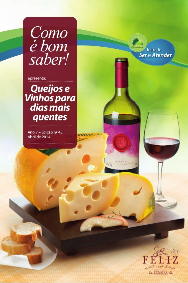 Como é bom saber! Ano 7 – Edição nº 45 Abril de 2014 Queijose Vinhospara diasmais quentes